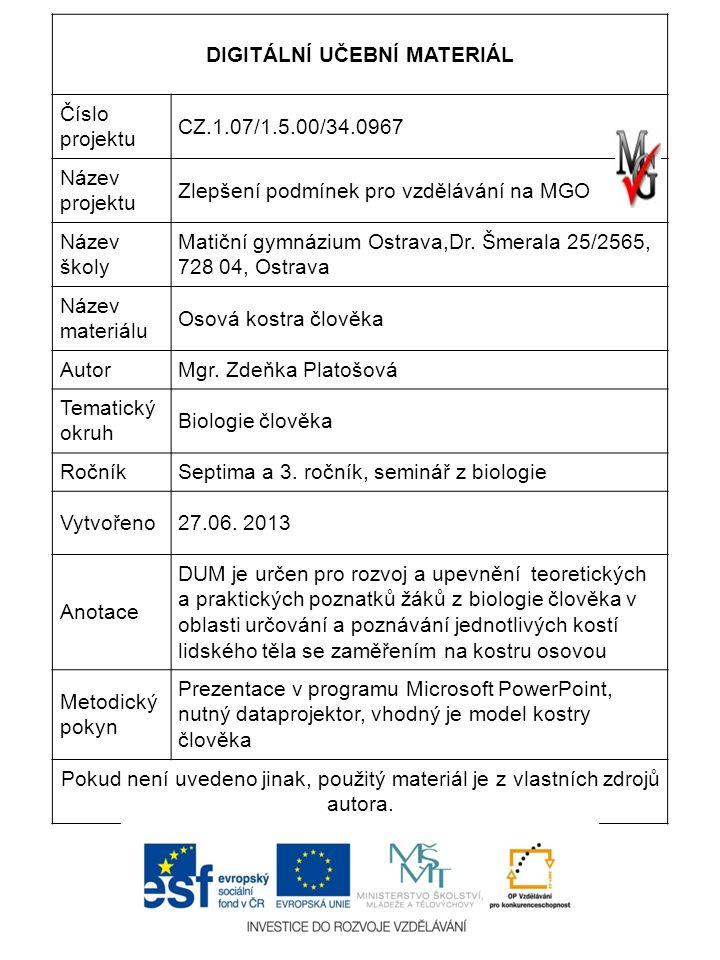 DIGITÁLNÍ UČEBNÍ MATERIÁL Číslo projektu CZ.1.07/1.5.00/34.0967 Název projektu Zlepšení podmínek pro vzdělávání na MGO Název školy Matiční gymnázium Ostrava,Dr.