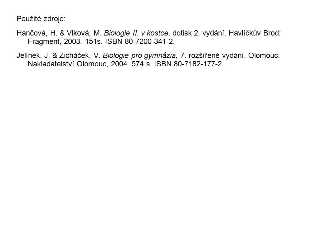 Použité zdroje: Hančová, H. & Vlková, M. Biologie II. v kostce, dotisk 2. vydání. Havlíčkův Brod: Fragment, 2003. 151s. ISBN 80-7200-341-2. Jelínek, J