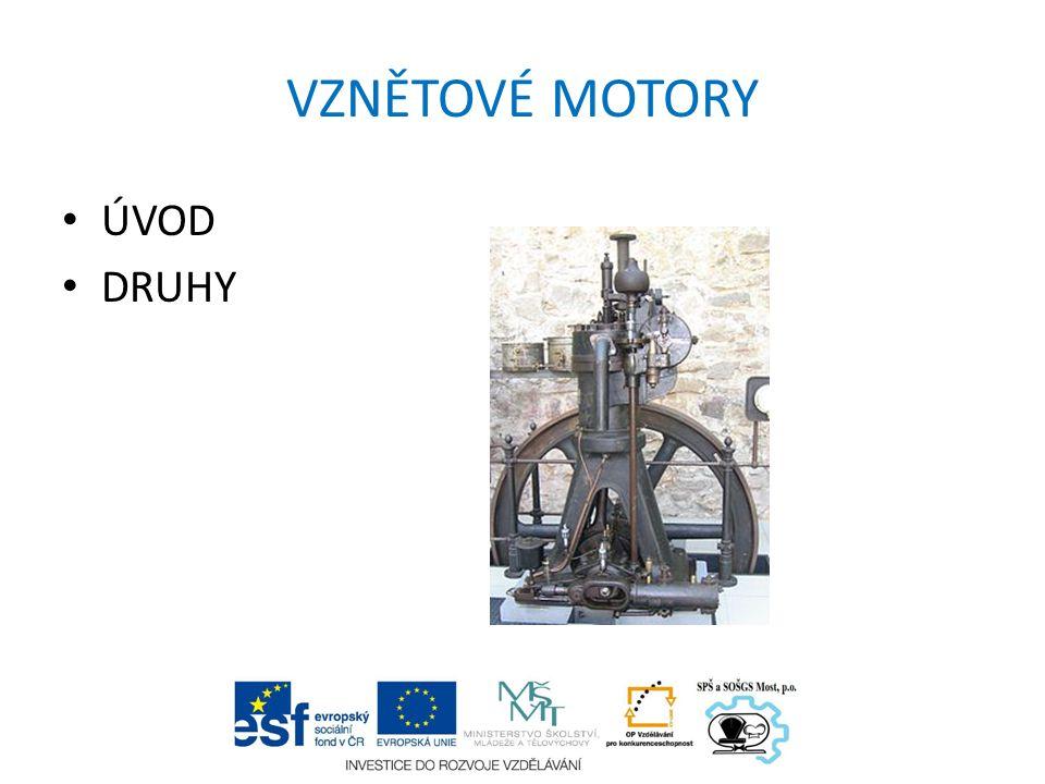VZNĚTOVÉ MOTORY -Nečastější konstrukce na kapalné palivo – nafta -Použití – osobní, nákladní automobily, autobusy, lodě, lokomotivy, diesel agregáty