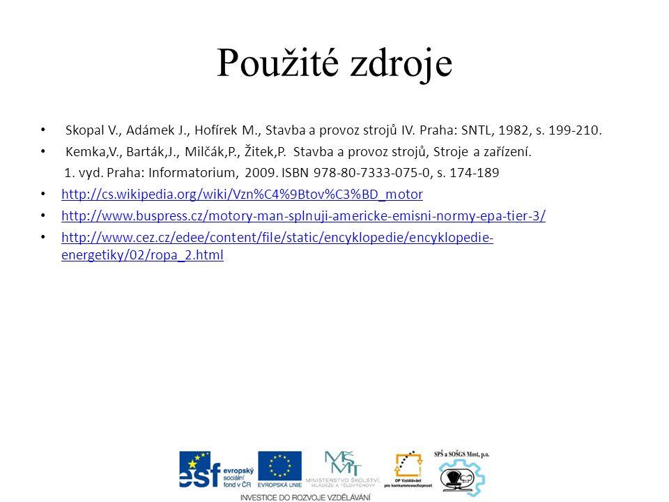 Použité zdroje Skopal V., Adámek J., Hofírek M., Stavba a provoz strojů IV. Praha: SNTL, 1982, s. 199-210. Kemka,V., Barták,J., Milčák,P., Žitek,P. St