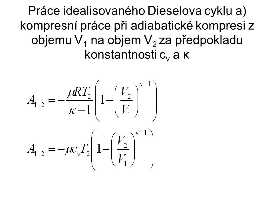 Práce idealisovaného Dieselova cyklu a) kompresní práce při adiabatické kompresi z objemu V 1 na objem V 2 za předpokladu konstantnosti c v a κ