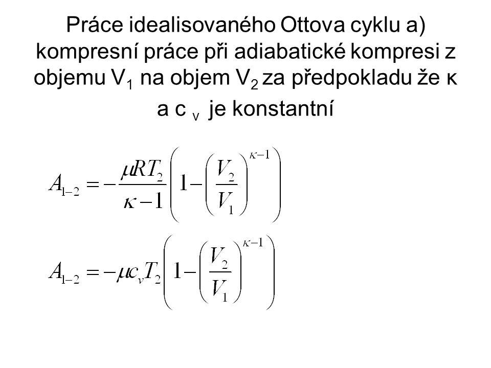 Práce idealisovaného Ottova cyklu a) kompresní práce při adiabatické kompresi z objemu V 1 na objem V 2 za předpokladu že κ a c v je konstantní