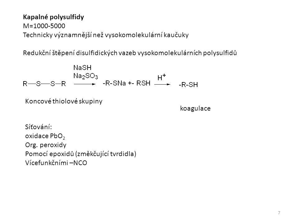 Kapalné polysulfidy M=1000-5000 Technicky významnější než vysokomolekulární kaučuky Redukční štěpení disulfidických vazeb vysokomolekulárních polysulfidů Koncové thiolové skupiny Síťování: oxidace PbO 2 Org.