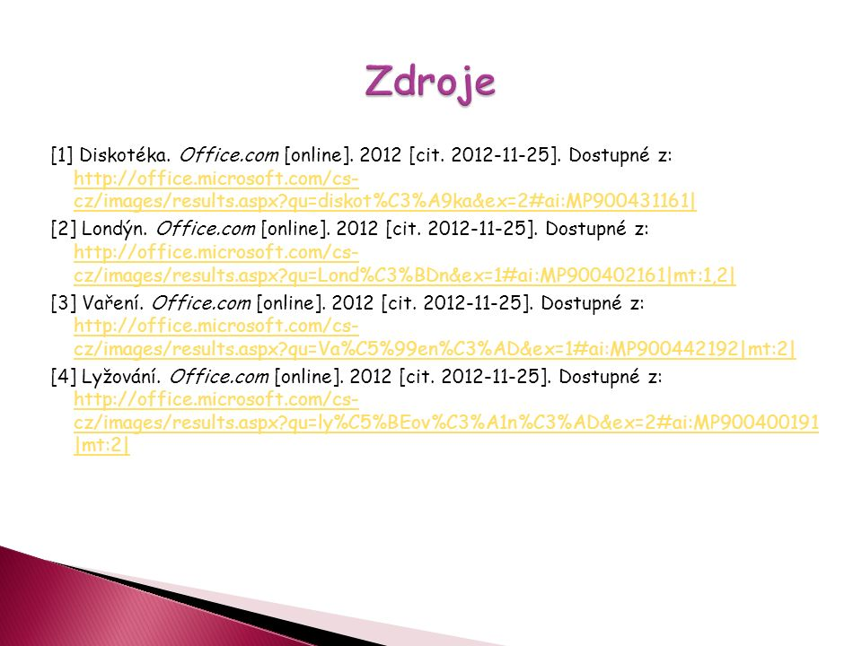 [1] Diskotéka. Office.com [online]. 2012 [cit. 2012-11-25].