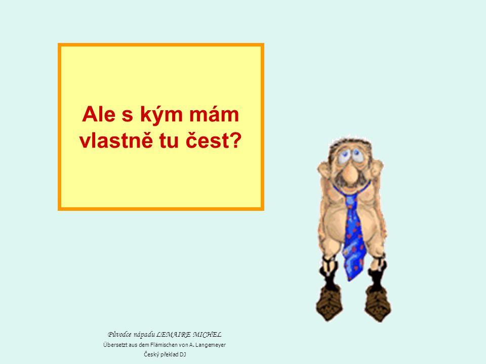 Ale s kým mám vlastně tu čest.Übersetzt aus dem Flämischen von A.