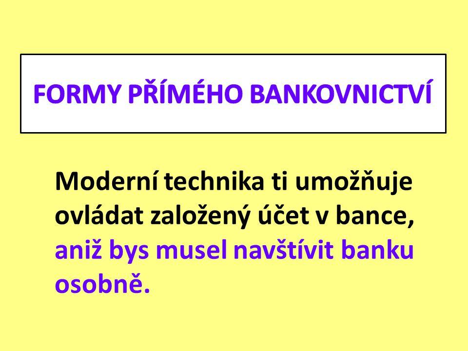 Dálkové ovládání účtu se souhrnně označuje jako přímé bankovnictví neboli elektronické bankovnictví.