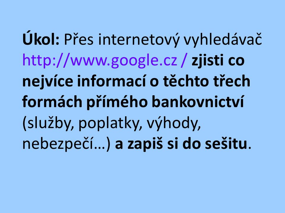 Použité zdroje: SKOŘEPA, M.– SKOŘEPOVÁ E. Finanční a ekonomická gramotnost I.
