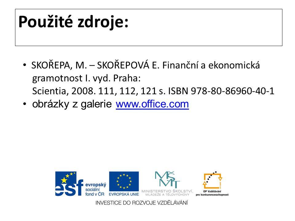 Použité zdroje: SKOŘEPA, M. – SKOŘEPOVÁ E. Finanční a ekonomická gramotnost I.
