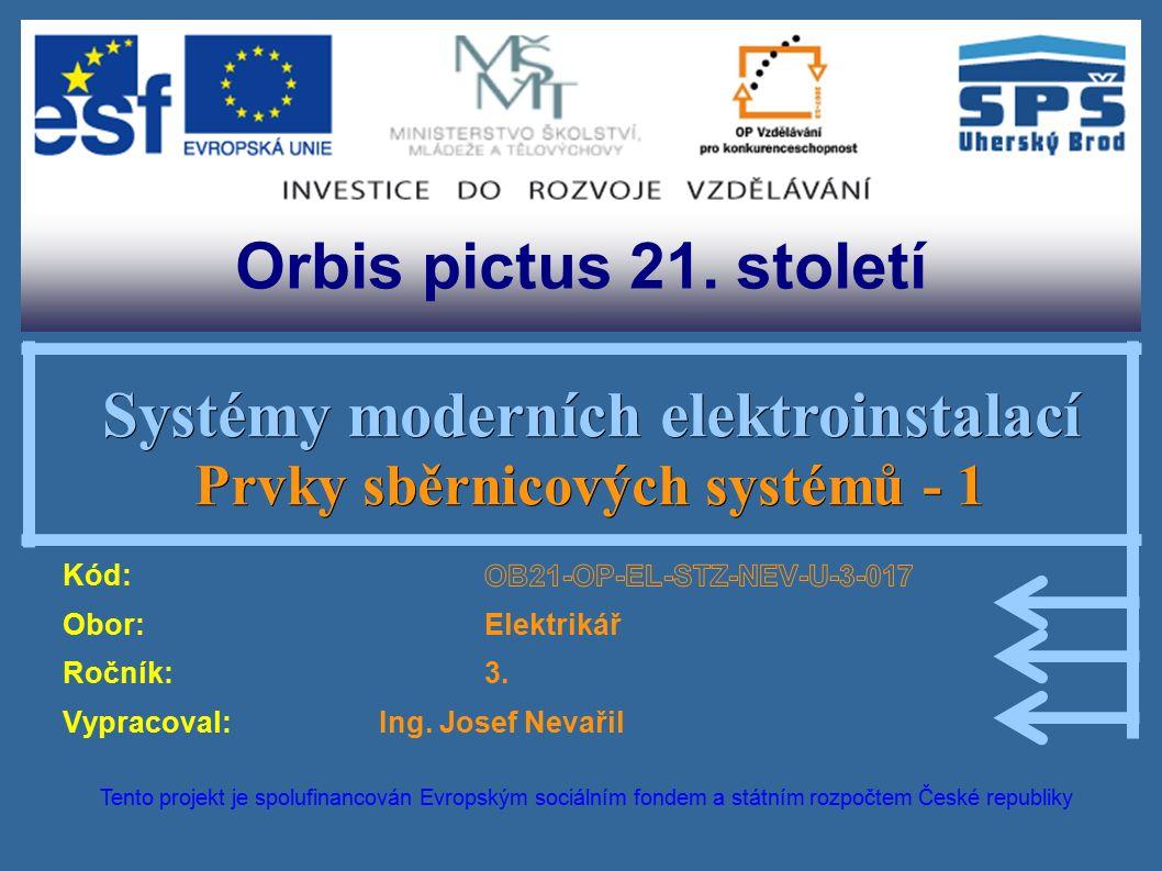 Orbis pictus 21. století Tento projekt je spolufinancován Evropským sociálním fondem a státním rozpočtem České republiky Systémy moderních elektroinst