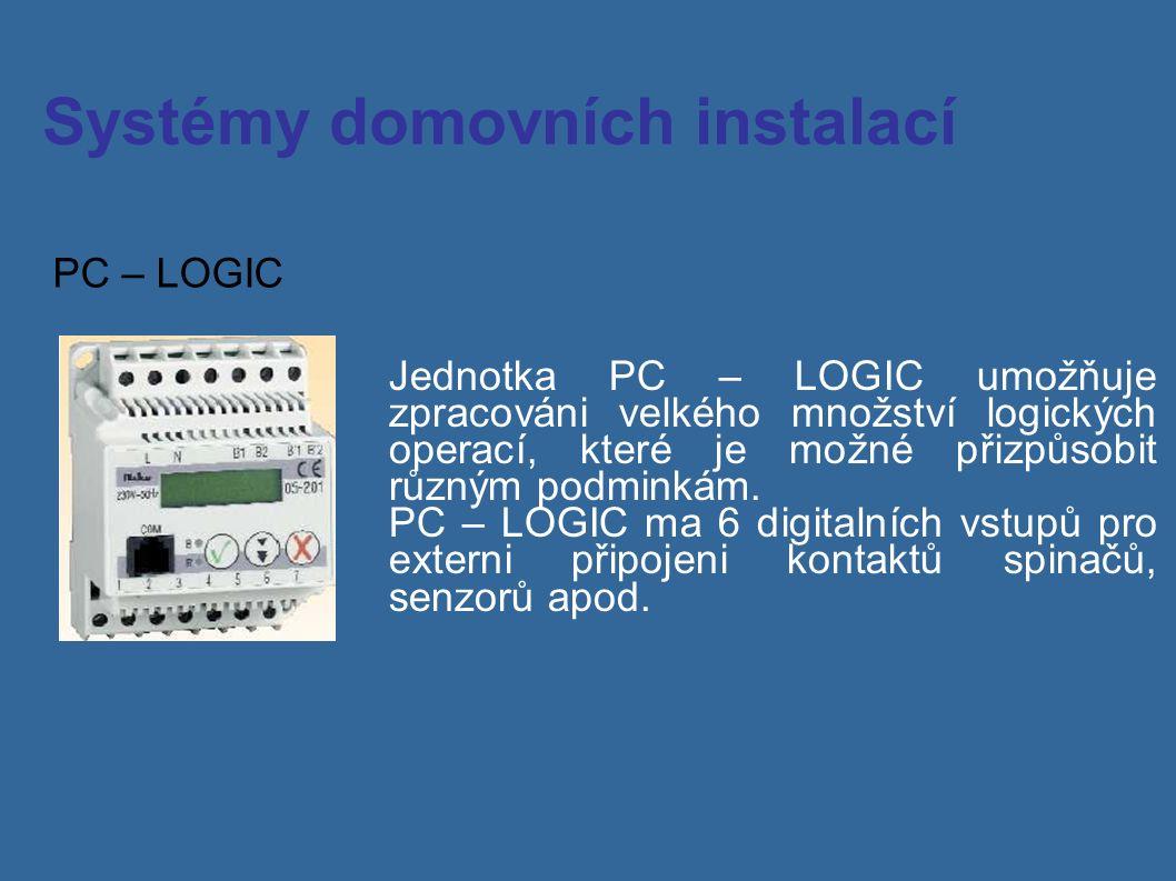 Systémy domovních instalací PC – LOGIC Jednotka PC – LOGIC umožňuje zpracováni velkého množství logických operací, které je možné přizpůsobit různým podminkám.