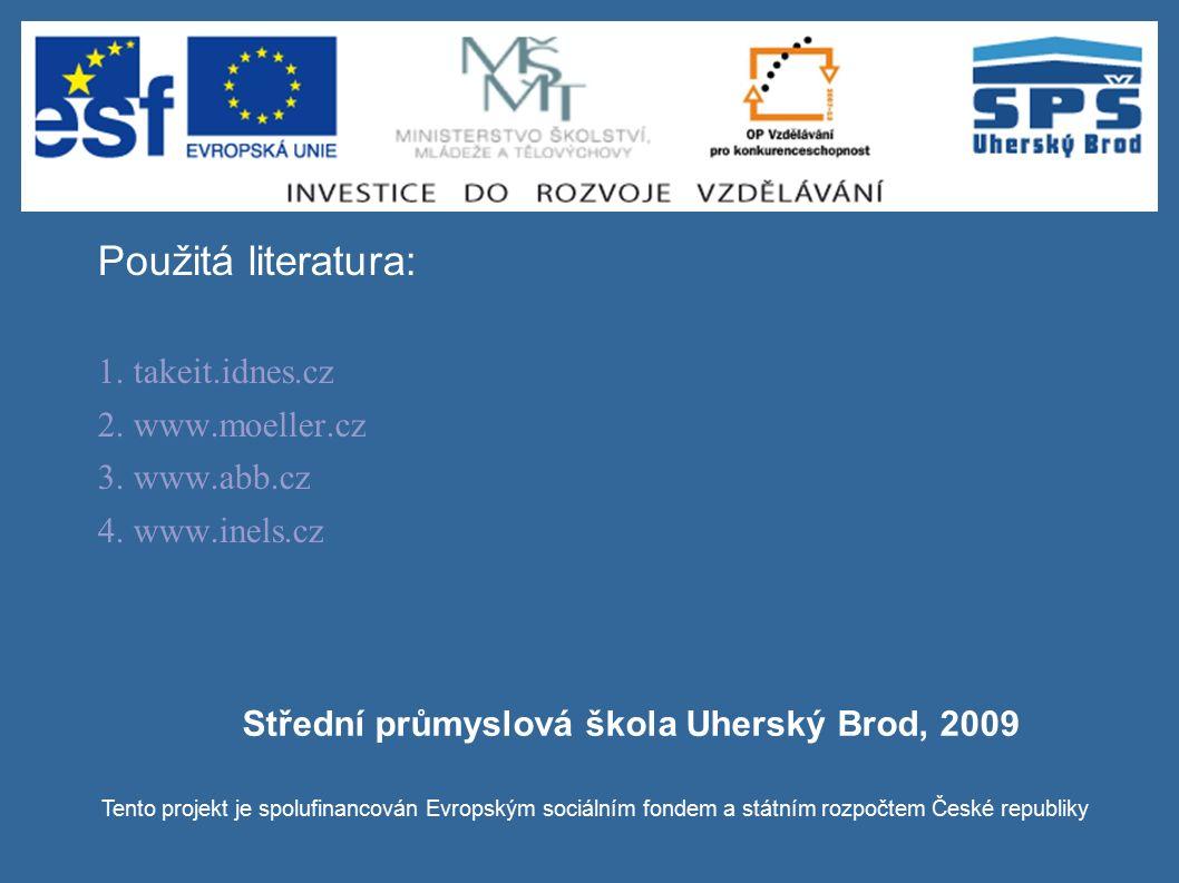 Použitá literatura: 1. takeit.idnes.cz 2. www.moeller.cz 3. www.abb.cz 4. www.inels.cz Tento projekt je spolufinancován Evropským sociálním fondem a s