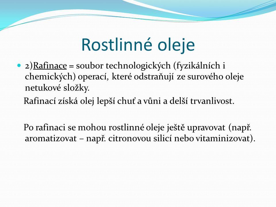 Rostlinné oleje 2)Rafinace = soubor technologických (fyzikálních i chemických) operací, které odstraňují ze surového oleje netukové složky.