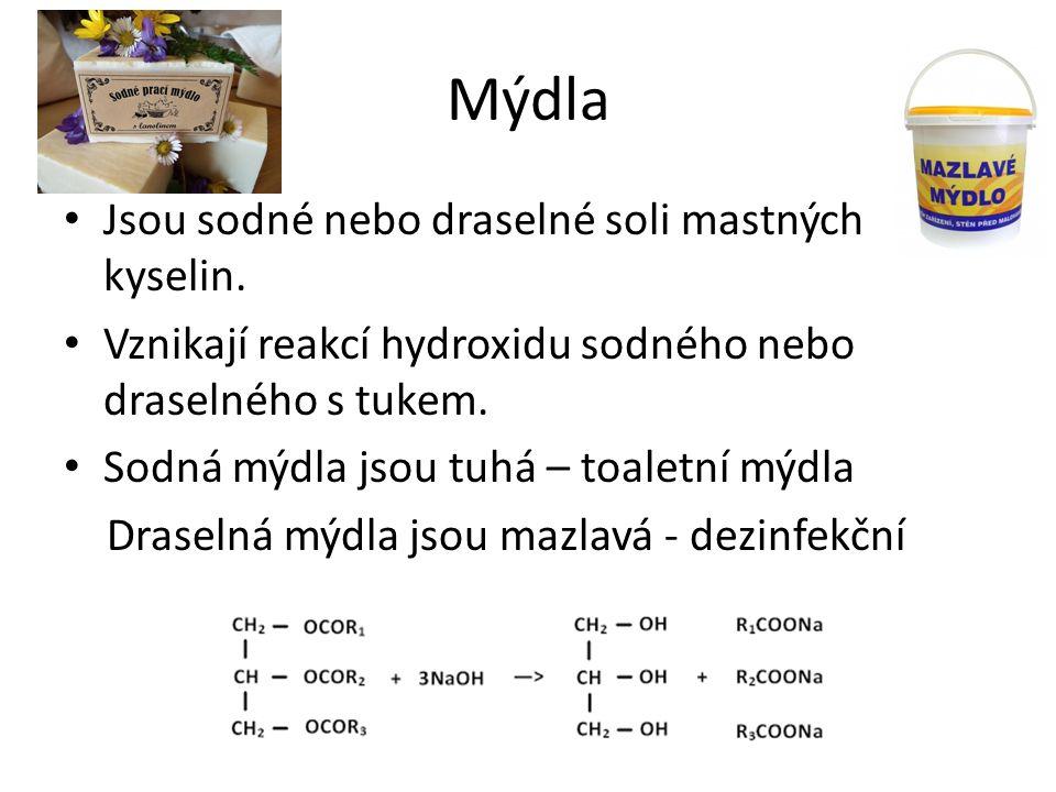 Mýdla Jsou sodné nebo draselné soli mastných kyselin.