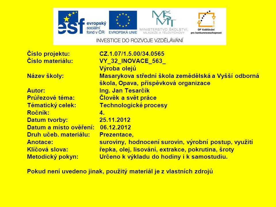 Číslo projektu:CZ.1.07/1.5.00/34.0565 Číslo materiálu:VY_32_INOVACE_563_ Výroba olejů Název školy: Masarykova střední škola zemědělská a Vyšší odborná
