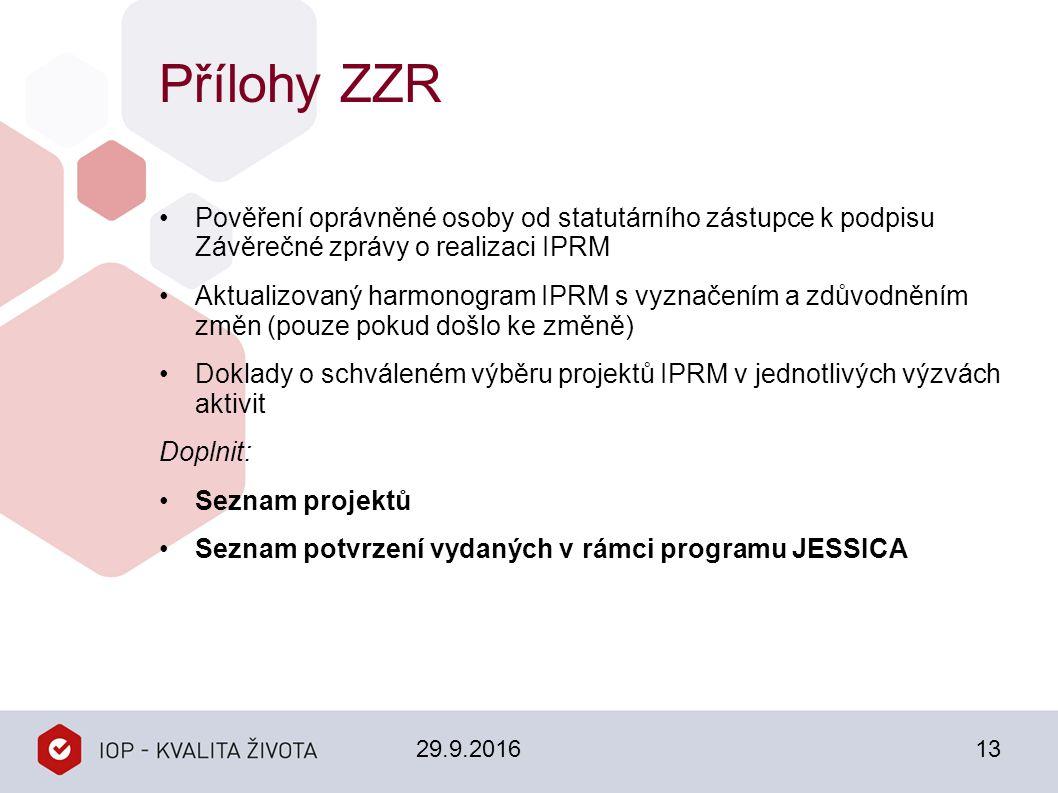 Přílohy ZZR Pověření oprávněné osoby od statutárního zástupce k podpisu Závěrečné zprávy o realizaci IPRM Aktualizovaný harmonogram IPRM s vyznačením a zdůvodněním změn (pouze pokud došlo ke změně) Doklady o schváleném výběru projektů IPRM v jednotlivých výzvách aktivit Doplnit: Seznam projektů Seznam potvrzení vydaných v rámci programu JESSICA 29.9.201613