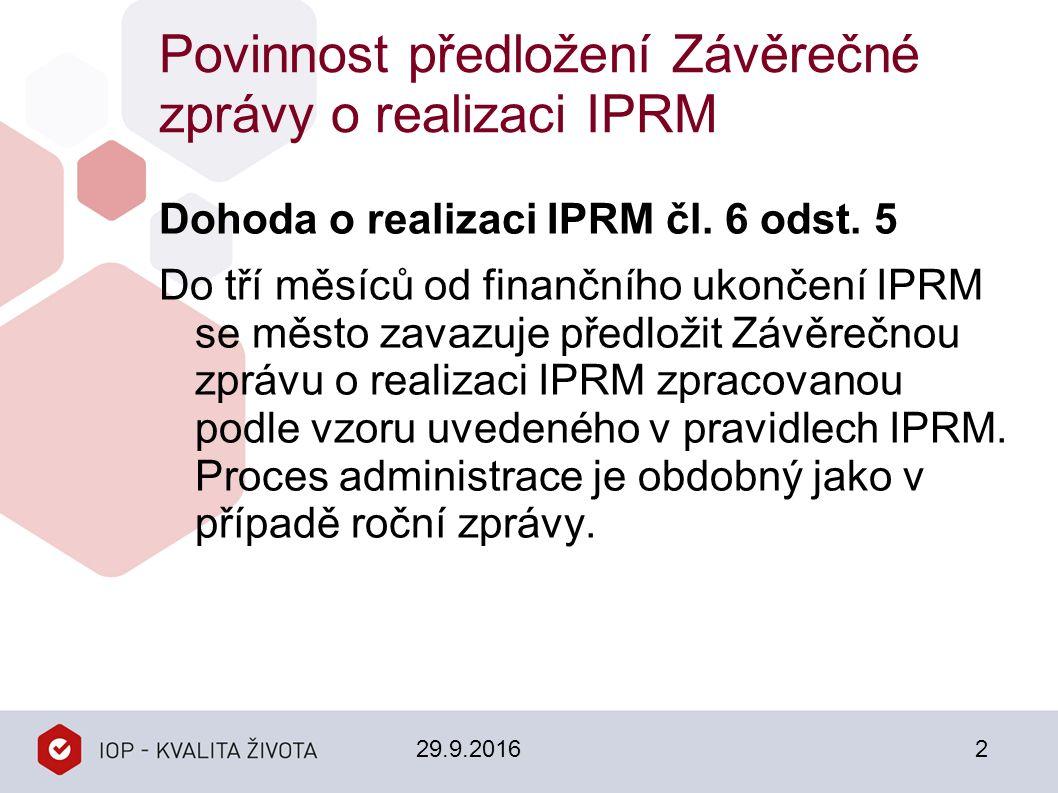 Povinnost předložení Závěrečné zprávy o realizaci IPRM Dohoda o realizaci IPRM čl. 6 odst. 5 Do tří měsíců od finančního ukončení IPRM se město zavazu