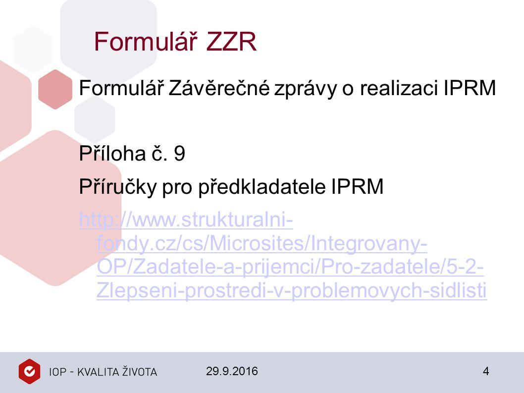 Formulář ZZR Formulář Závěrečné zprávy o realizaci IPRM Příloha č. 9 Příručky pro předkladatele IPRM http://www.strukturalni- fondy.cz/cs/Microsites/I