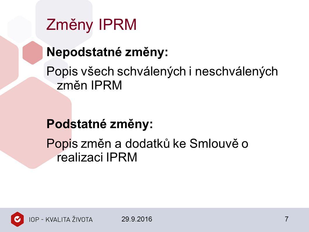 Změny IPRM Nepodstatné změny: Popis všech schválených i neschválených změn IPRM Podstatné změny: Popis změn a dodatků ke Smlouvě o realizaci IPRM 29.9