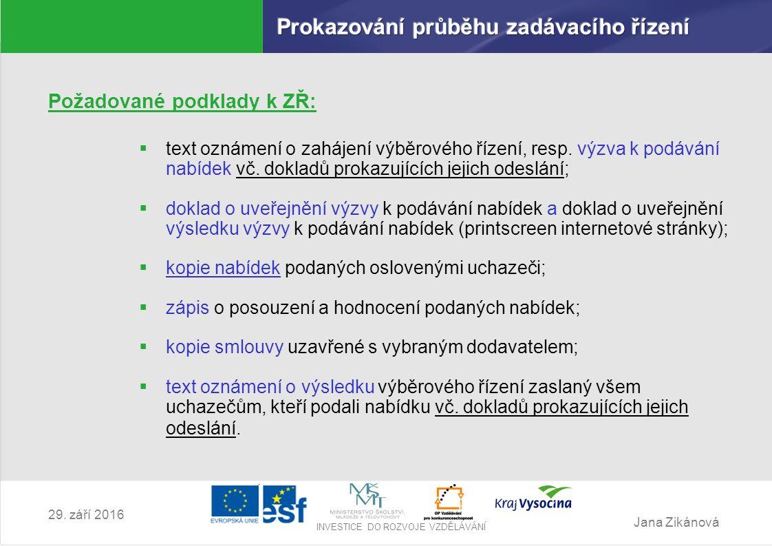 Jana Zikánová INVESTICE DO ROZVOJE VZDĚLÁVÁNÍ 29. září 2016 Požadované podklady k ZŘ:  text oznámení o zahájení výběrového řízení, resp. výzva k podá