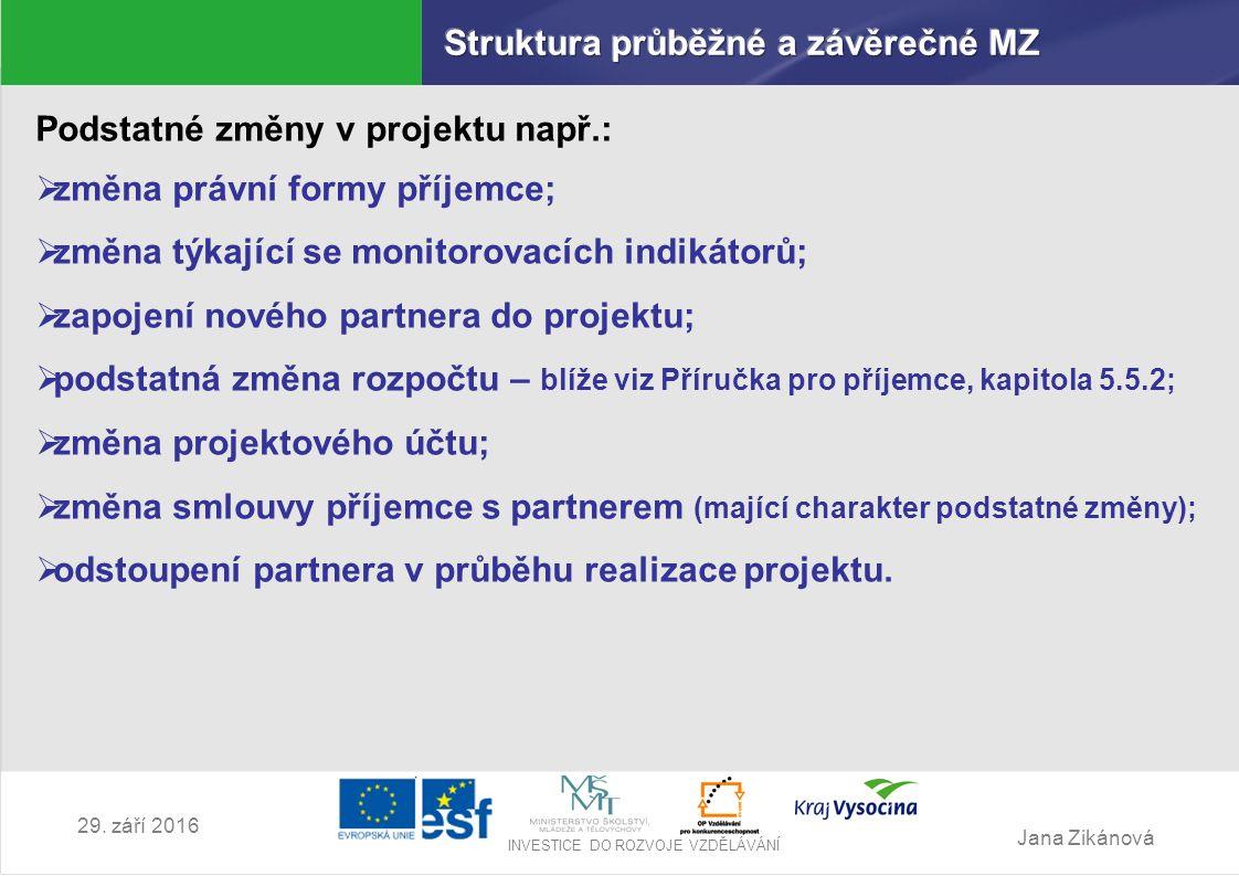 Jana Zikánová INVESTICE DO ROZVOJE VZDĚLÁVÁNÍ 29. září 2016 Podstatné změny v projektu např.:  změna právní formy příjemce;  změna týkající se monit
