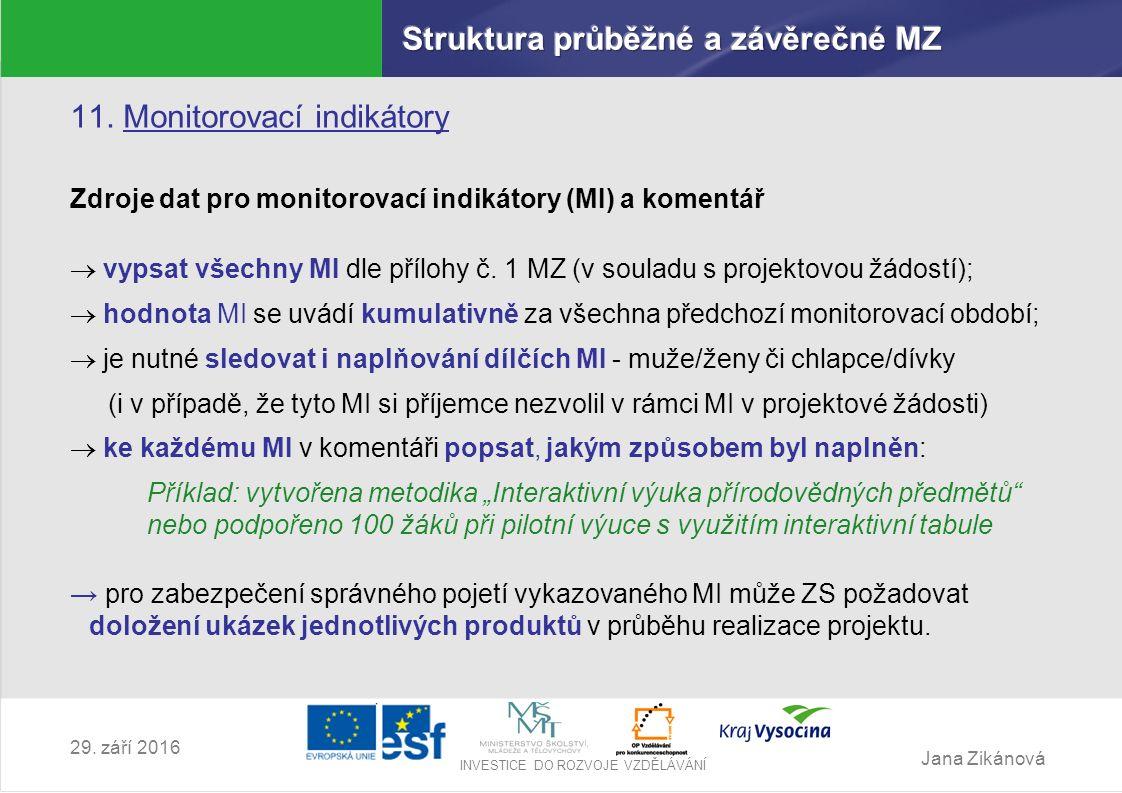 Jana Zikánová INVESTICE DO ROZVOJE VZDĚLÁVÁNÍ 29. září 2016 11. Monitorovací indikátory Zdroje dat pro monitorovací indikátory (MI) a komentář  vypsa