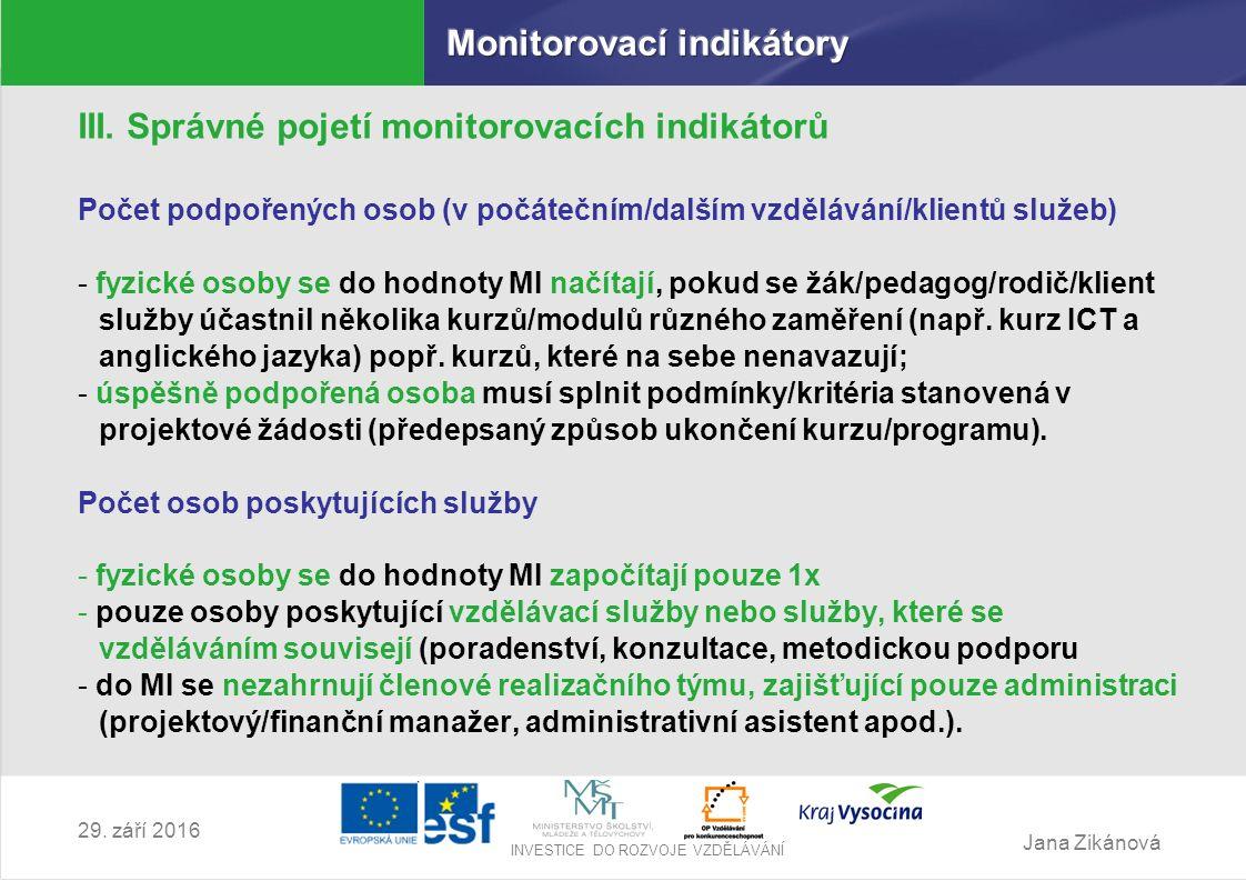 Jana Zikánová INVESTICE DO ROZVOJE VZDĚLÁVÁNÍ 29. září 2016 III. Správné pojetí monitorovacích indikátorů Počet podpořených osob (v počátečním/dalším