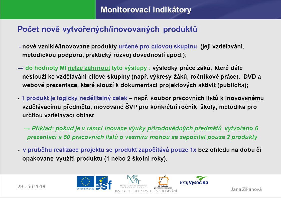 Jana Zikánová INVESTICE DO ROZVOJE VZDĚLÁVÁNÍ 29. září 2016 Počet nově vytvořených/inovovaných produktů - nově vzniklé/inovované produkty určené pro c