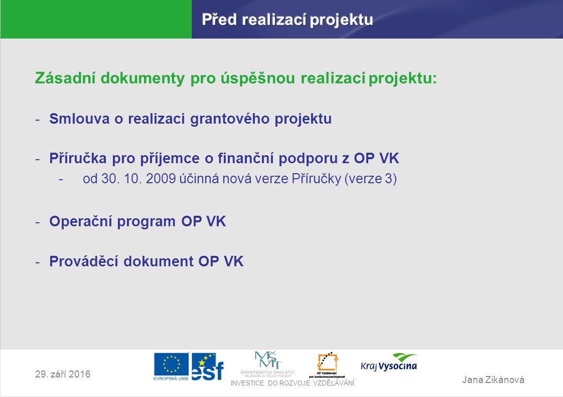 Jana Zikánová INVESTICE DO ROZVOJE VZDĚLÁVÁNÍ 29. září 2016 Zásadní dokumenty pro úspěšnou realizaci projektu: -Smlouva o realizaci grantového projekt