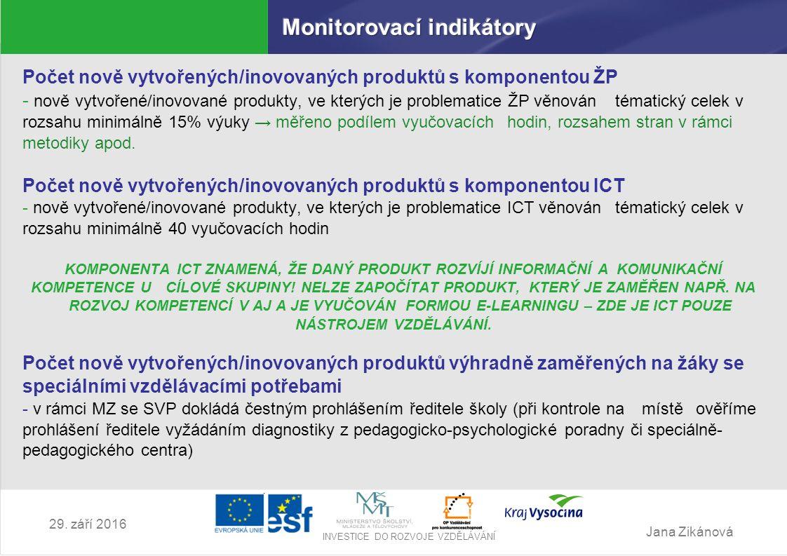 Jana Zikánová INVESTICE DO ROZVOJE VZDĚLÁVÁNÍ 29. září 2016 Počet nově vytvořených/inovovaných produktů s komponentou ŽP - nově vytvořené/inovované pr