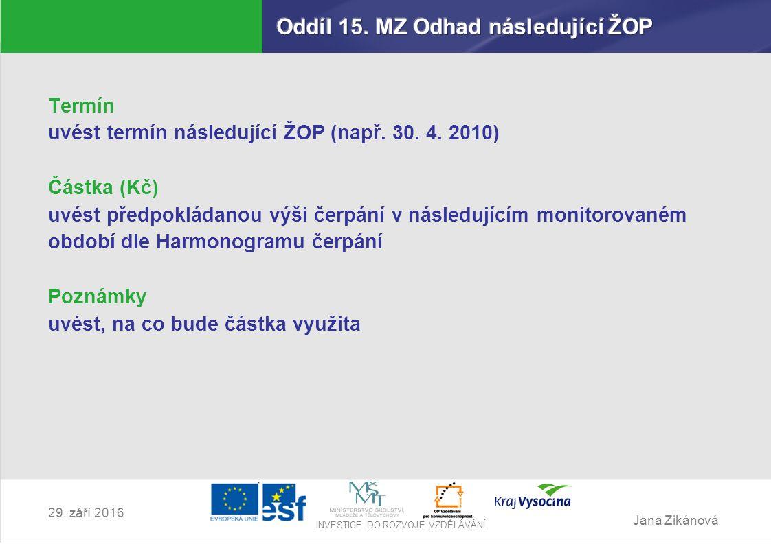 Jana Zikánová INVESTICE DO ROZVOJE VZDĚLÁVÁNÍ 29. září 2016 Termín uvést termín následující ŽOP (např. 30. 4. 2010) Částka (Kč) uvést předpokládanou v