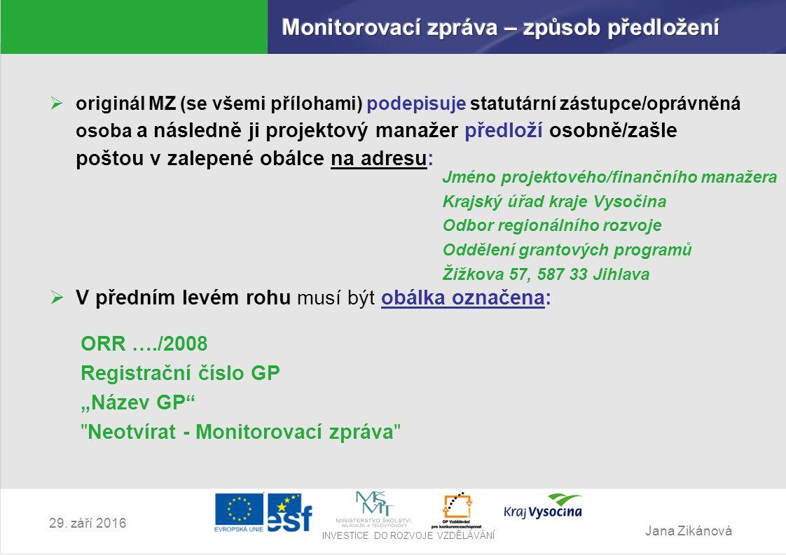 Jana Zikánová INVESTICE DO ROZVOJE VZDĚLÁVÁNÍ 29. září 2016  originál MZ (se všemi přílohami) podepisuje statutární zástupce/oprávněná osoba a násled