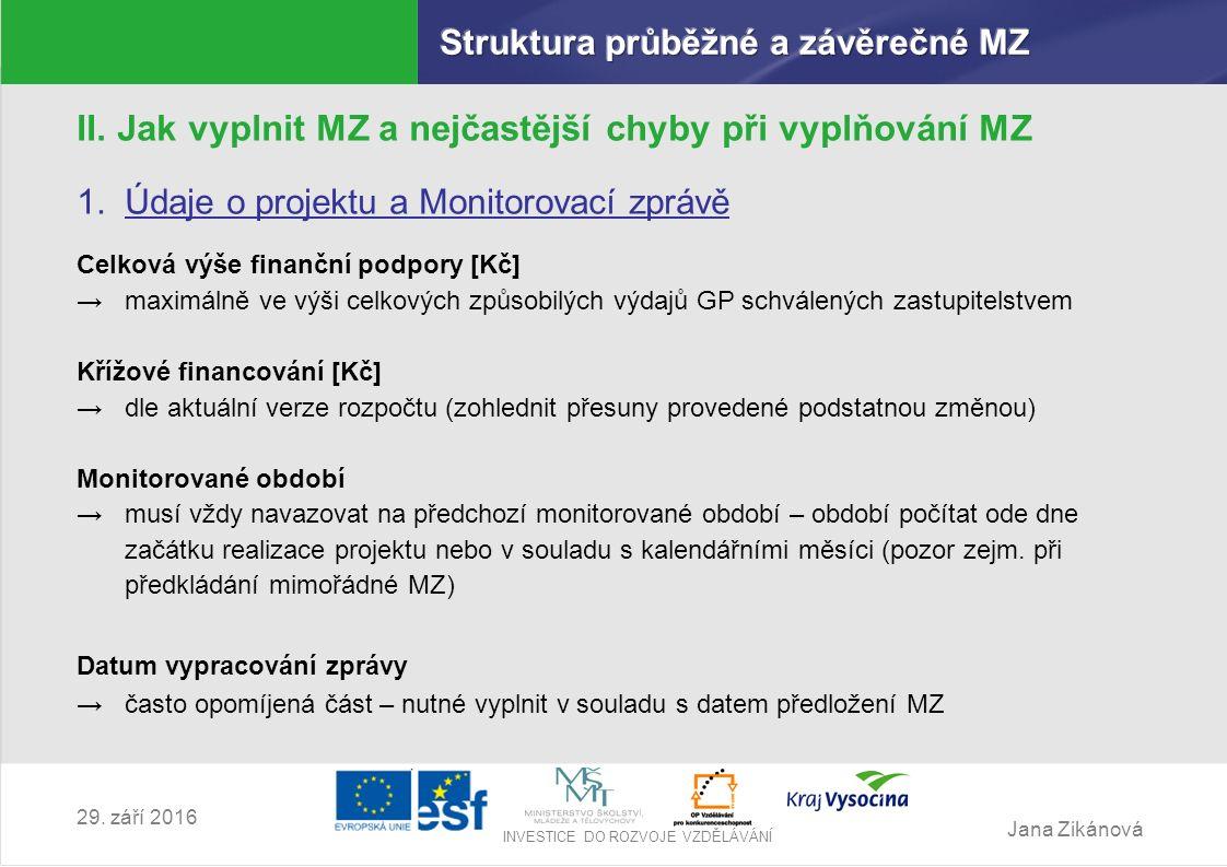 Jana Zikánová INVESTICE DO ROZVOJE VZDĚLÁVÁNÍ 29. září 2016 II. Jak vyplnit MZ a nejčastější chyby při vyplňování MZ 1.Údaje o projektu a Monitorovací