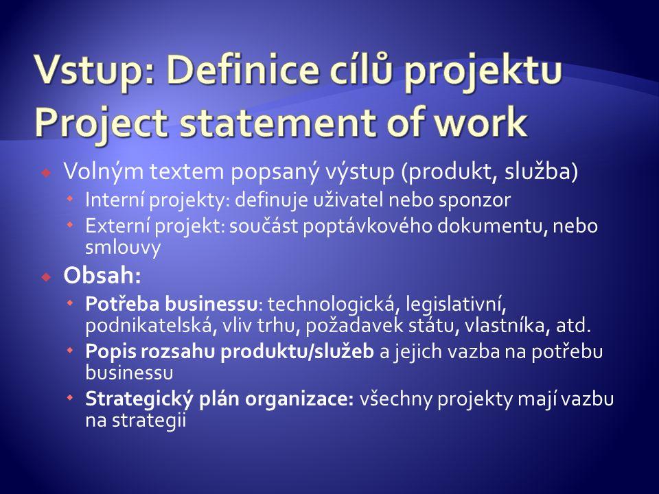  Volným textem popsaný výstup (produkt, služba)  Interní projekty: definuje uživatel nebo sponzor  Externí projekt: součást poptávkového dokumentu,
