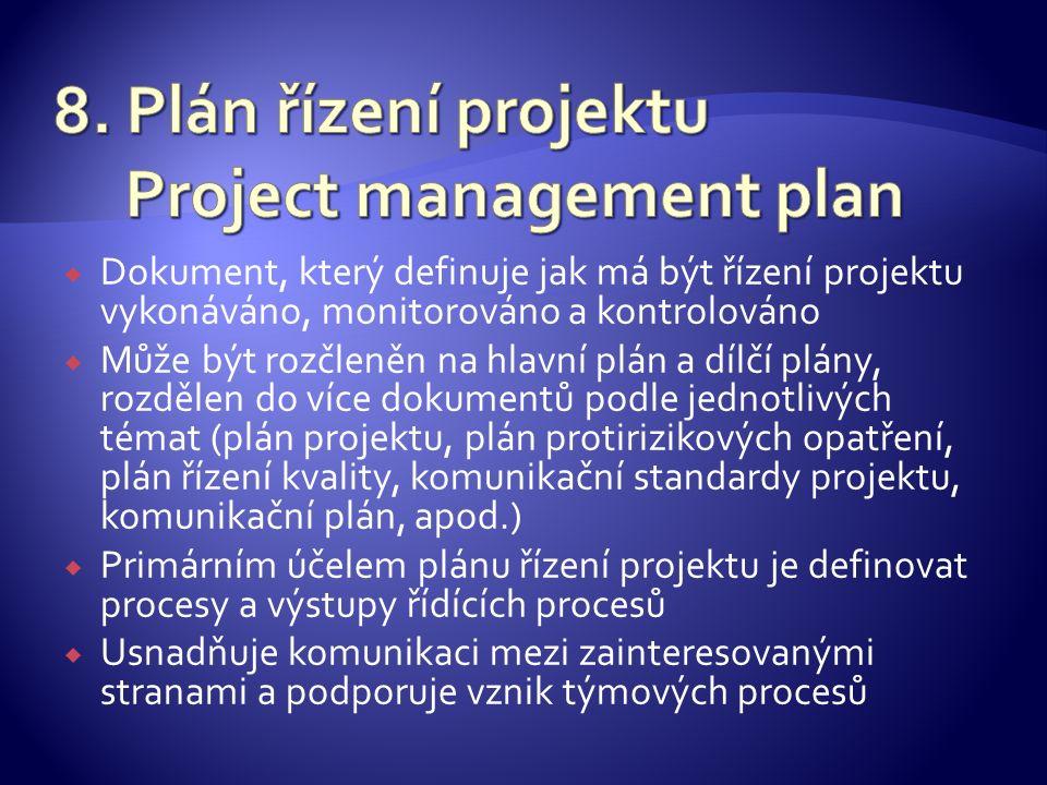  Dokument, který definuje jak má být řízení projektu vykonáváno, monitorováno a kontrolováno  Může být rozčleněn na hlavní plán a dílčí plány, rozdě