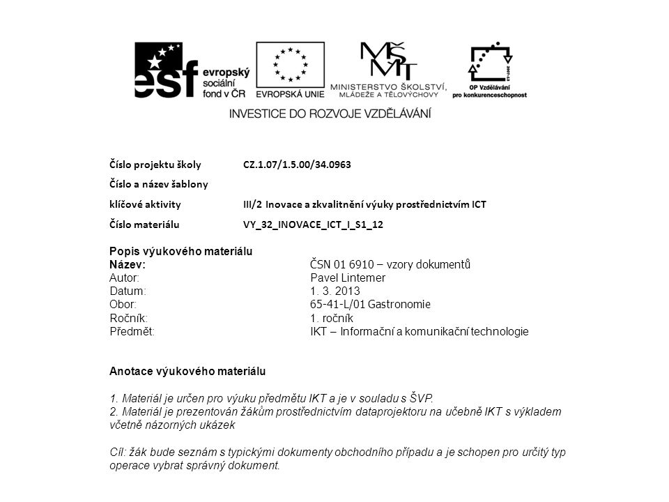 Číslo projektu školy CZ.1.07/1.5.00/34.0963 Číslo a název šablony klíčové aktivity III/2 Inovace a zkvalitnění výuky prostřednictvím ICT Číslo materiá