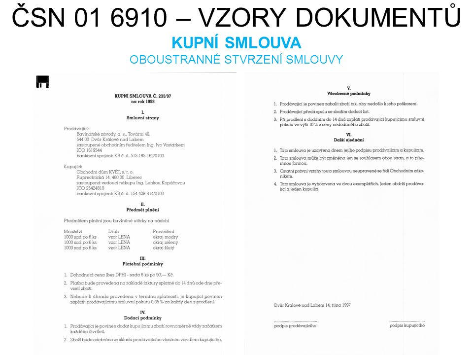 ČSN 01 6910 – VZORY DOKUMENTŮ KUPNÍ SMLOUVA OBOUSTRANNÉ STVRZENÍ SMLOUVY HAMISH2K. cs.wikipedia.org [online]. [cit. 22.7.2013]. Dostupný na WWW: http: