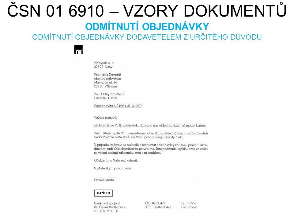 ČSN 01 6910 – VZORY DOKUMENTŮ ODMÍTNUTÍ OBJEDNÁVKY ODMÍTNUTÍ OBJEDNÁVKY DODAVETELEM Z URČITÉHO DŮVODU HAMISH2K. cs.wikipedia.org [online]. [cit. 22.7.