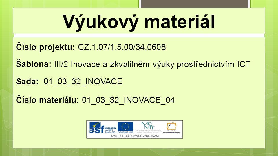 Výukový materiál Číslo projektu: CZ.1.07/1.5.00/34.0608 Šablona: III/2 Inovace a zkvalitnění výuky prostřednictvím ICT Sada: 01_03_32_INOVACE Číslo materiálu: 01_03_32_INOVACE_04