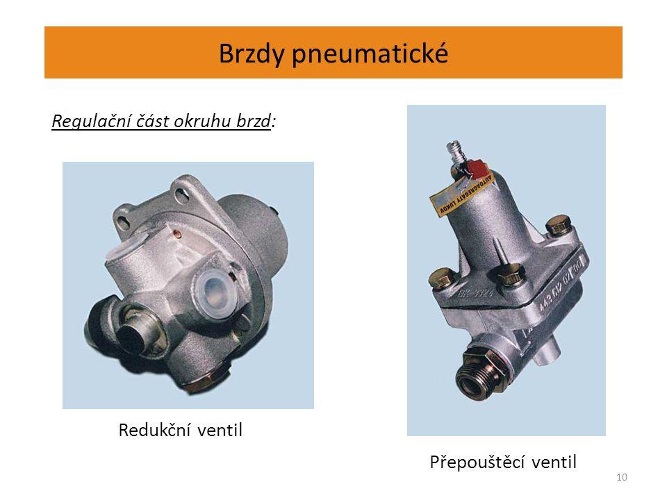 Brzdy pneumatické 10 Regulační část okruhu brzd: Redukční ventil Přepouštěcí ventil