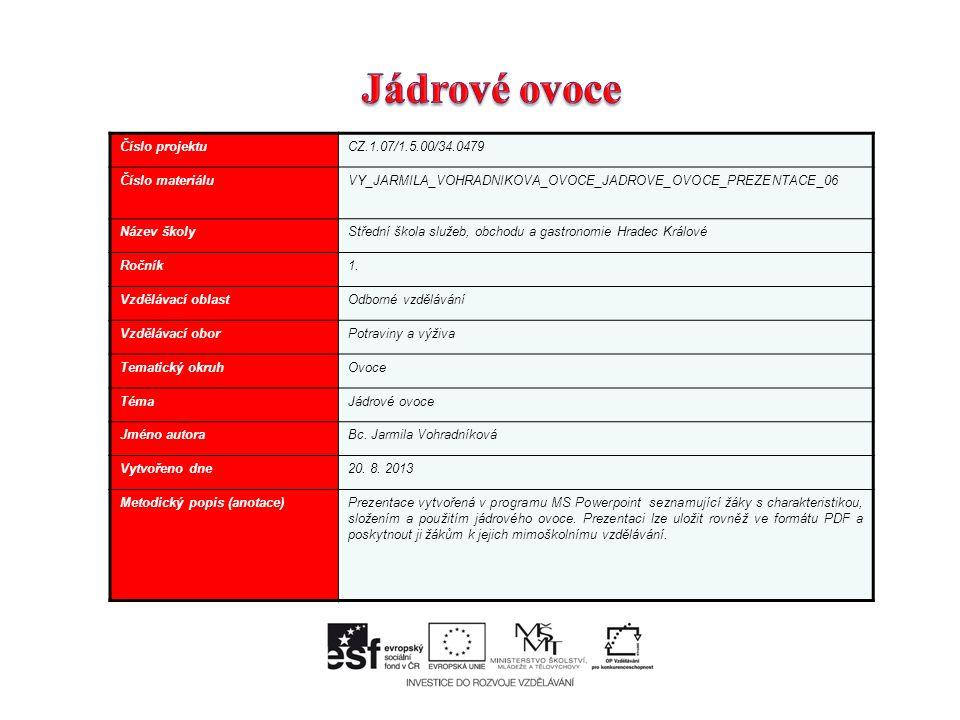 Číslo projektuCZ.1.07/1.5.00/34.0479 Číslo materiáluVY_JARMILA_VOHRADNIKOVA_OVOCE_JADROVE_OVOCE_PREZENTACE_06 Název školyStřední škola služeb, obchodu a gastronomie Hradec Králové Ročník1.