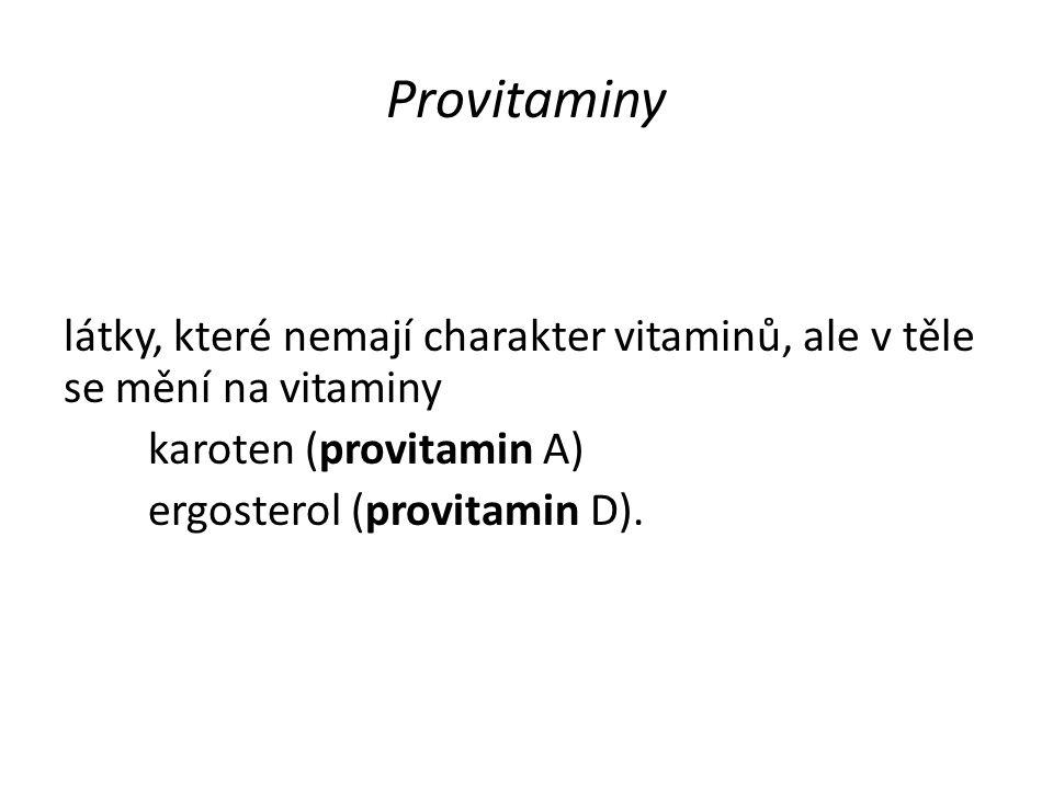 Provitaminy látky, které nemají charakter vitaminů, ale v těle se mění na vitaminy karoten (provitamin A) ergosterol (provitamin D).