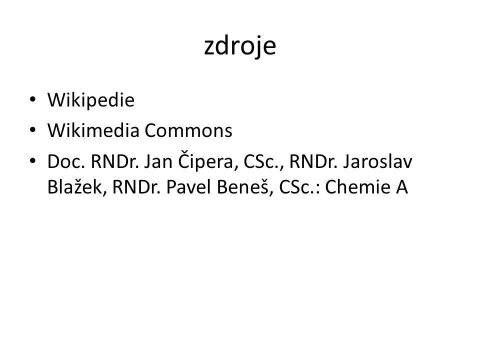 zdroje Wikipedie Wikimedia Commons Doc. RNDr. Jan Čipera, CSc., RNDr. Jaroslav Blažek, RNDr. Pavel Beneš, CSc.: Chemie A