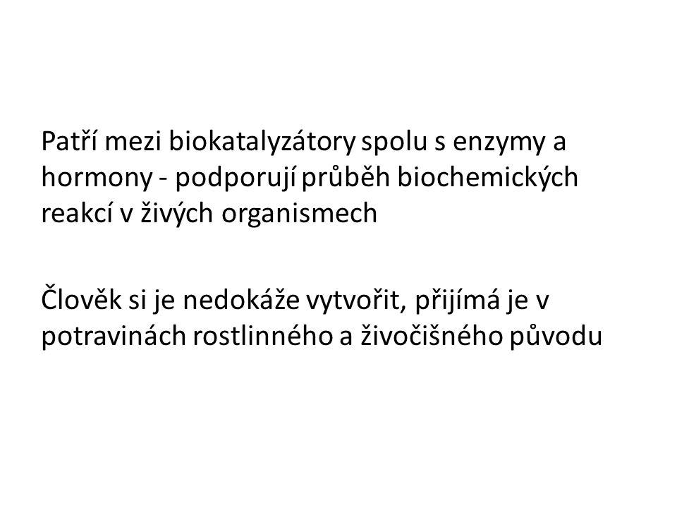 Patří mezi biokatalyzátory spolu s enzymy a hormony - podporují průběh biochemických reakcí v živých organismech Člověk si je nedokáže vytvořit, přijí