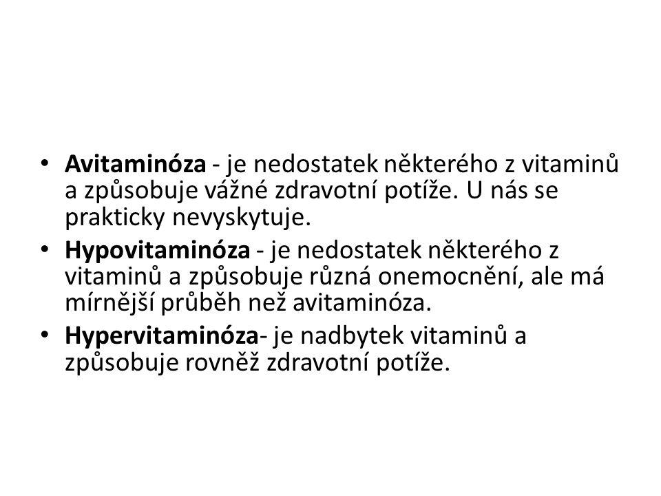Avitaminóza - je nedostatek některého z vitaminů a způsobuje vážné zdravotní potíže. U nás se prakticky nevyskytuje. Hypovitaminóza - je nedostatek ně