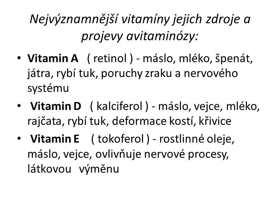 Nejvýznamnější vitamíny jejich zdroje a projevy avitaminózy: Vitamin A ( retinol ) - máslo, mléko, špenát, játra, rybí tuk, poruchy zraku a nervového