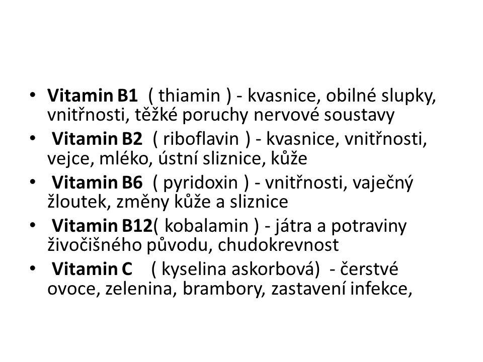 Vitamin B1 ( thiamin ) - kvasnice, obilné slupky, vnitřnosti, těžké poruchy nervové soustavy Vitamin B2 ( riboflavin ) - kvasnice, vnitřnosti, vejce,