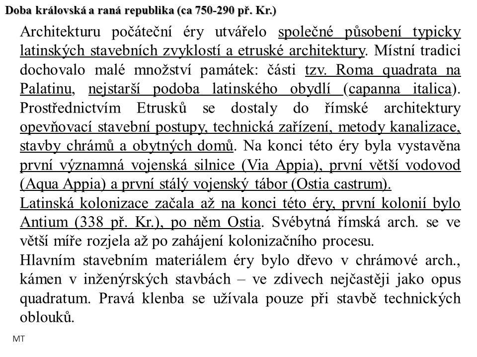 Doba královská a raná republika (ca 750-290 př. Kr.) Architekturu počáteční éry utvářelo společné působení typicky latinských stavebních zvyklostí a e