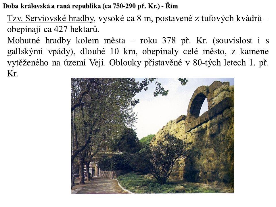 Doba královská a raná republika (ca 750-290 př. Kr.) - Řím Tzv. Serviovské hradby, vysoké ca 8 m, postavené z tufových kvádrů – obepínají ca 427 hekta