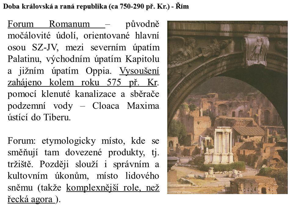 Doba královská a raná republika (ca 750-290 př. Kr.) - Řím Forum Romanum – původně močálovité údolí, orientované hlavní osou SZ-JV, mezi severním úpat
