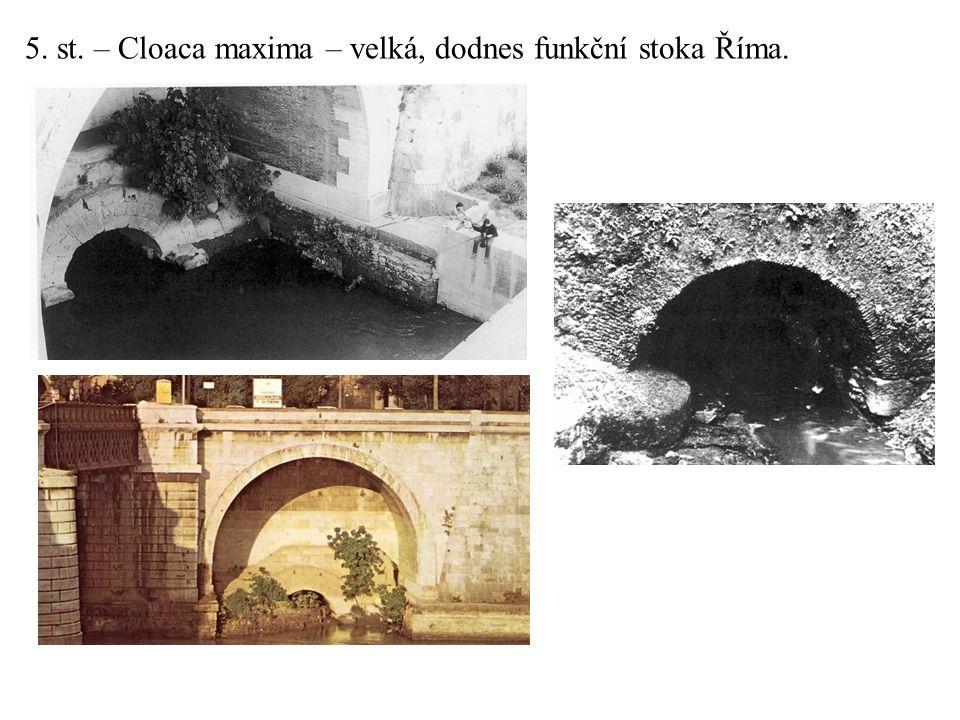 5. st. – Cloaca maxima – velká, dodnes funkční stoka Říma.